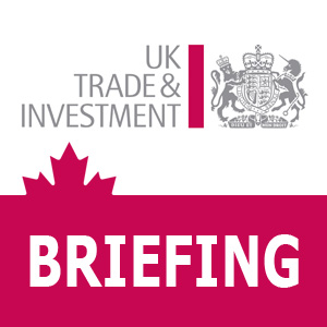 The UKTI Briefing - an information service from UK Trade & Investment Canada